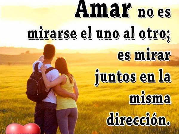 Amar es mirar en la misma dirección